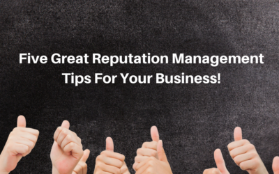 Five Great Reputation Management Tips For Your Business